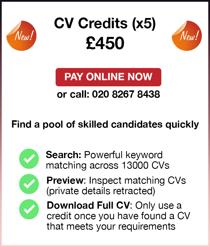 CV Credits [x5]. £450. Pay Online Now or call: 020 8267 8438. Find a pool of skilled candidates quickly. Search: Powerful keyword 