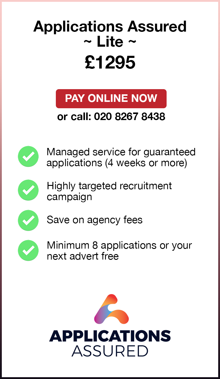 Applications Assured Lite. £1295. Pay Online Now or call: 02082674077. Managed service for guaranteed applications (4 weeks or more). Highly targeted recruitment campaign. Save on agency fees. Minimum 8 applications or your next advert free. Applications Assured.