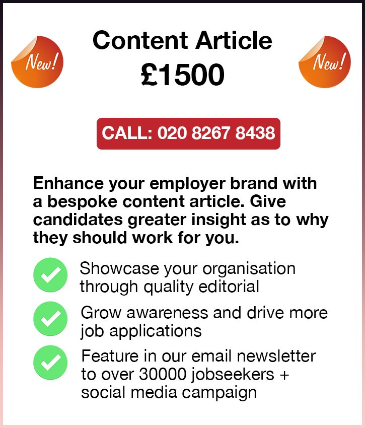 Content Article. £1500. Call: 020 8267 8438. Enhance your employer brand with a bespoke content article. Give 